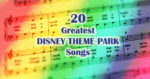 The Top 20 Disney Theme Park Songs Of All Time