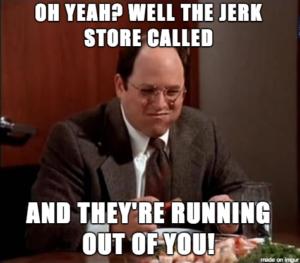 Seinfeld's George Costanza Jerk Store line