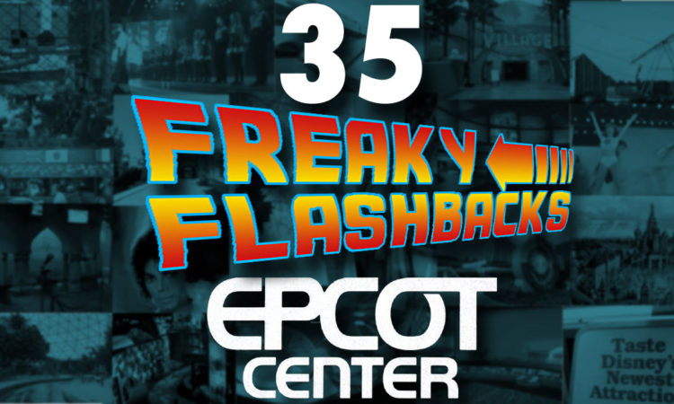 35 freaky flashbacks for the epcot 35th anniversary