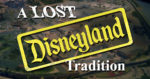A Lost Disneyland Tradition