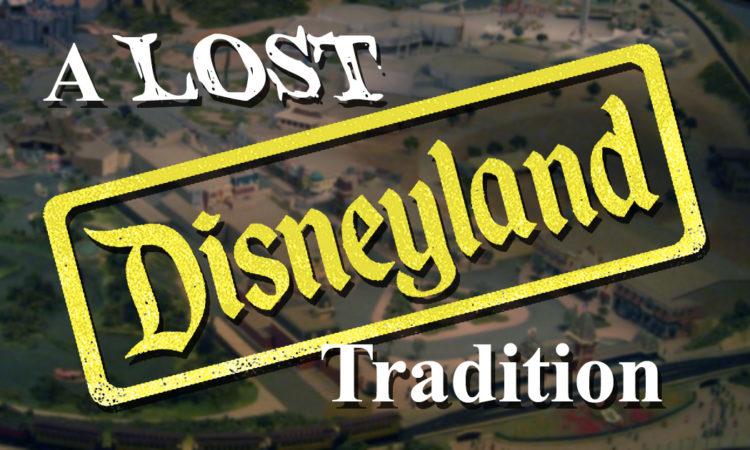 A Lost Disneyland Tradition