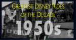 5 Greatest Disney Rides by Decade: The 1950s