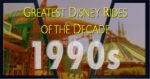 5 Greatest Disney Rides by Decade: The 1990s